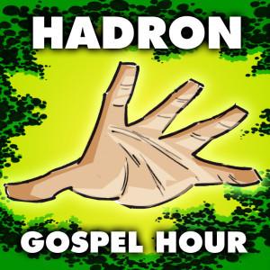 Hadron Gospel Hour - Radio Drama