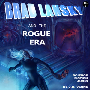 Brad Lansky and the Rogue Era - Smart Sci-Fi Audio Adventure